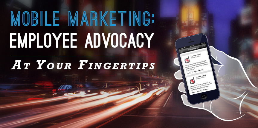 Mobile Marketing: Employee Advocacy at Your Fingertips