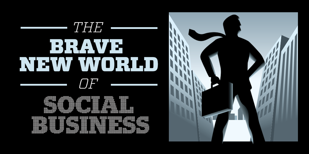The brave new world of social business