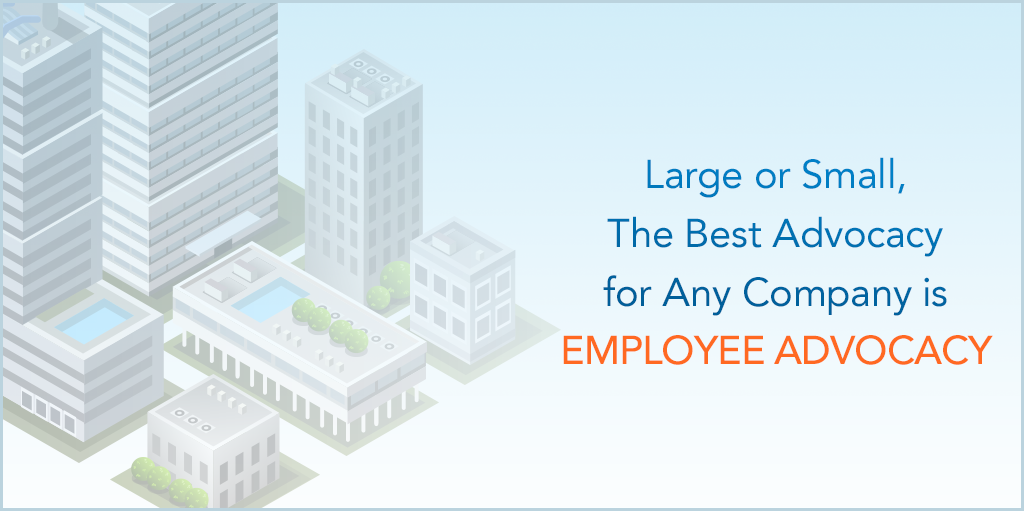 Large or Small, The Best Advocacy for Any Company is Employee Advocacy