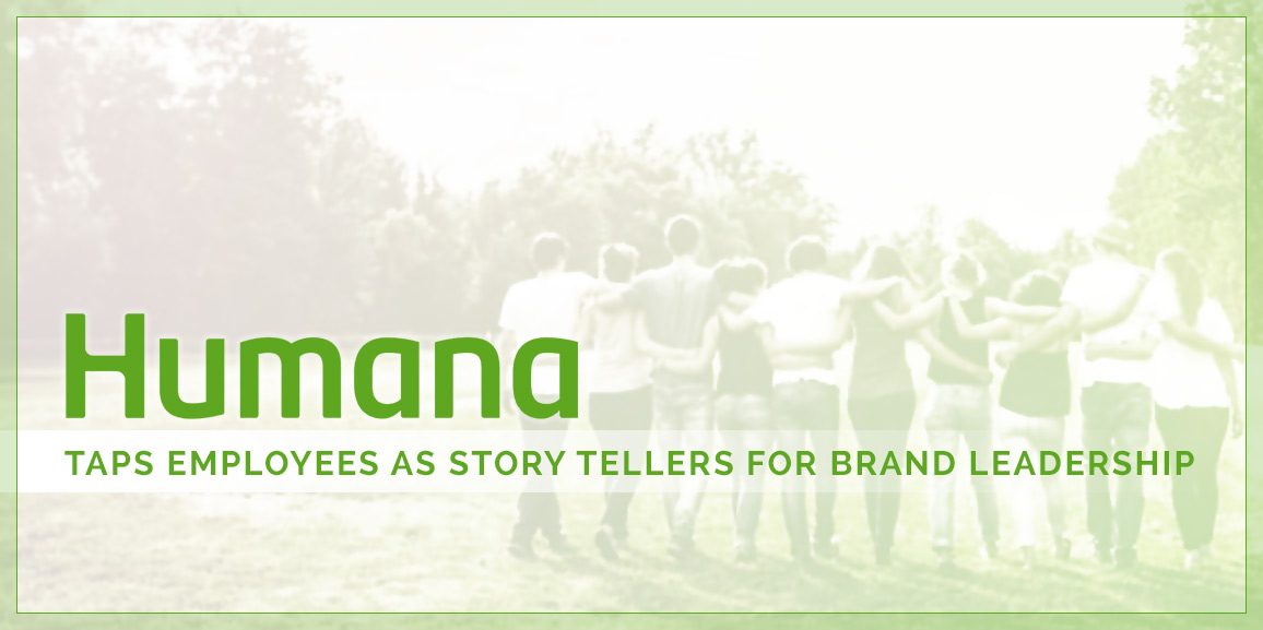 Humana Taps Employees as Story Tellers for Brand Leadership