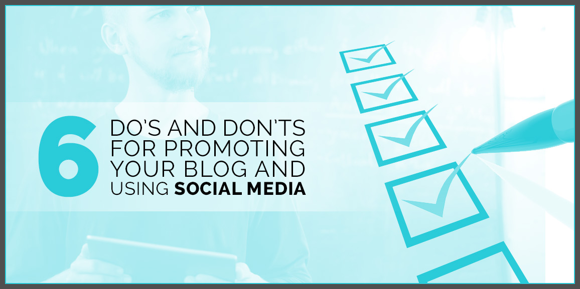 Six Do's and Don'ts for Promoting Your Blog and Using Social Media