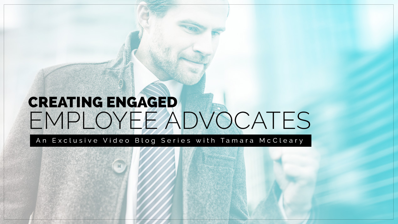 Creating Engaged Employee Advocates