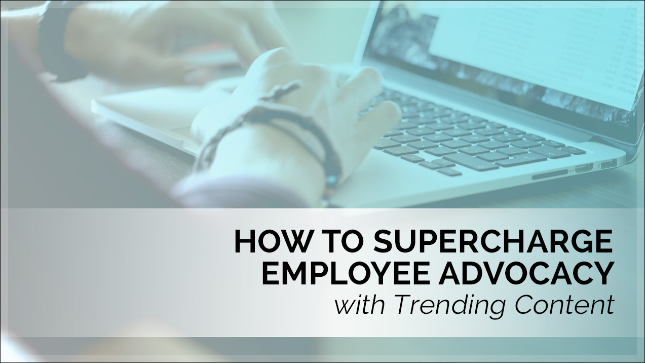 How-To-Supercharge-Employee-Advocacy-with-Trending-Content