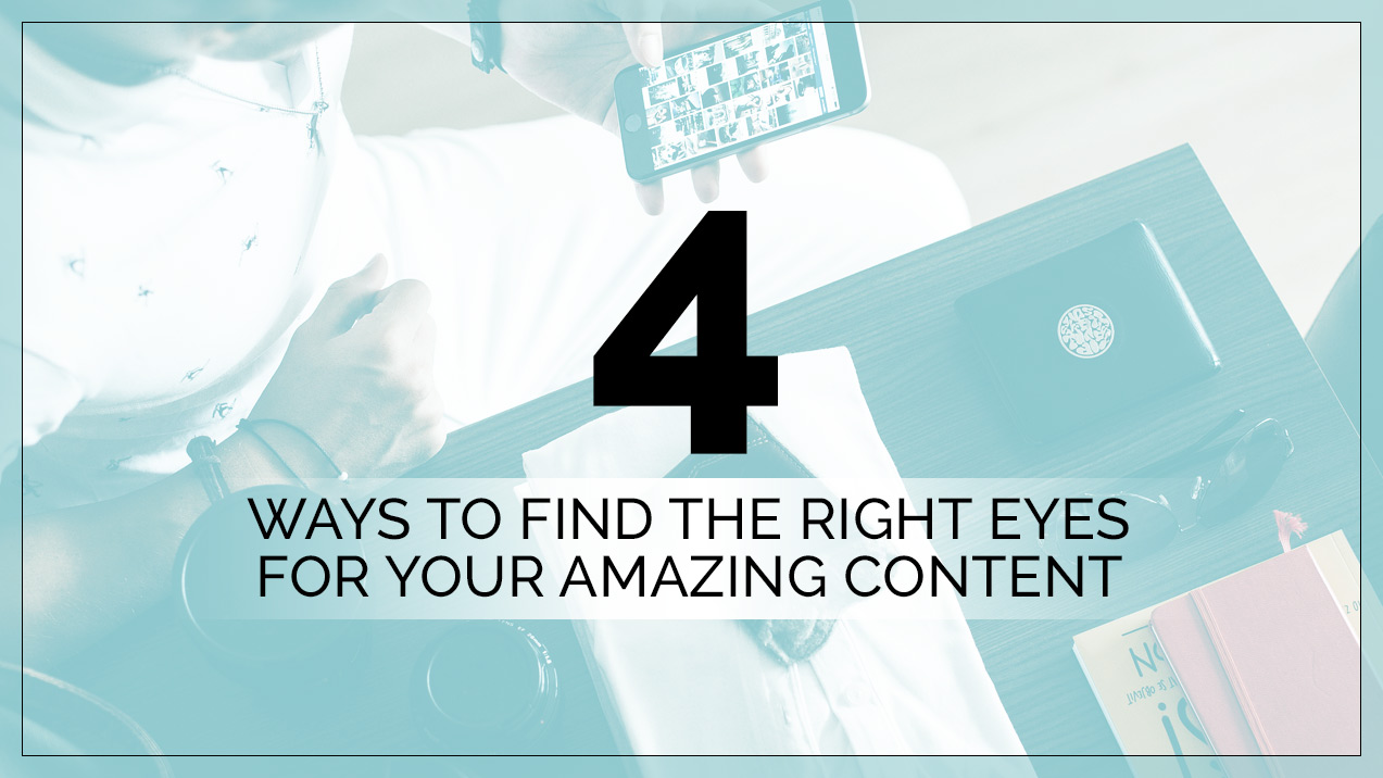 4 Ways to Find the Right Eyes for Your Amazing Content