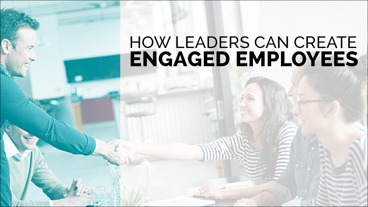 How Leaders Can Create Engaged Employees
