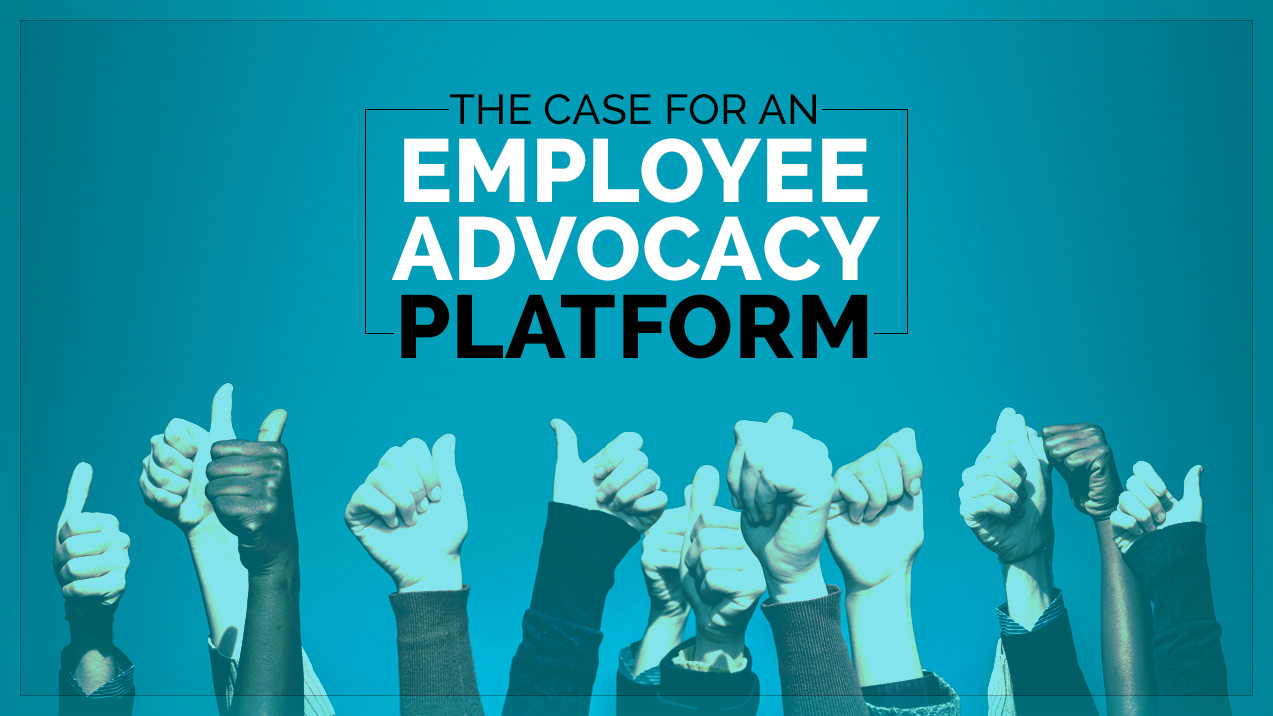 The Case for an Employee Advocacy Platform