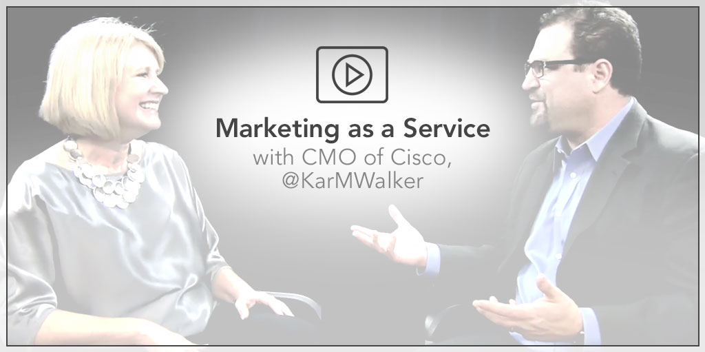 Marketing as a Service with CMO of Cisco, @KarMWalker