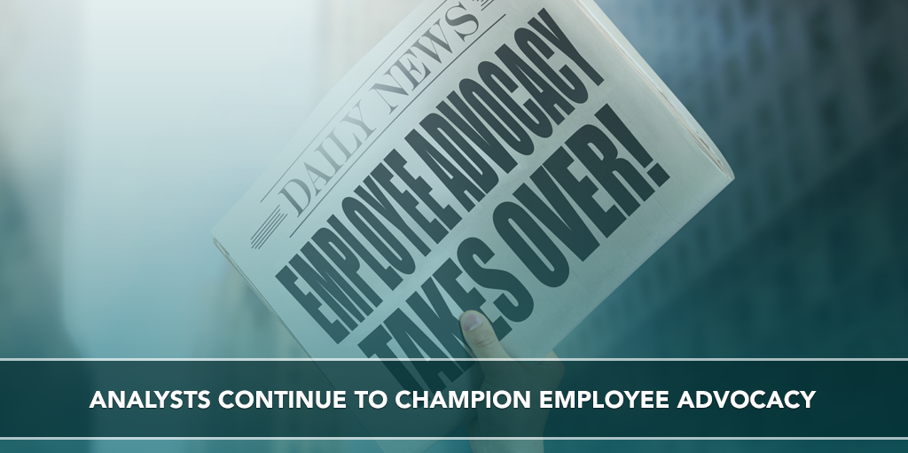 Analysts Continue to Champion Employee Advocacy