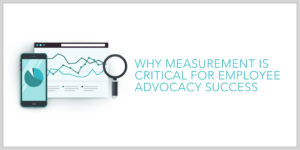 Why Measurement Is Critical for Employee Advocacy Success