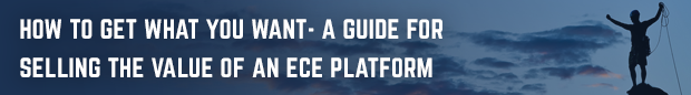 How To Get What You Want (A Guide for Selling the Value of an ECE Platform)