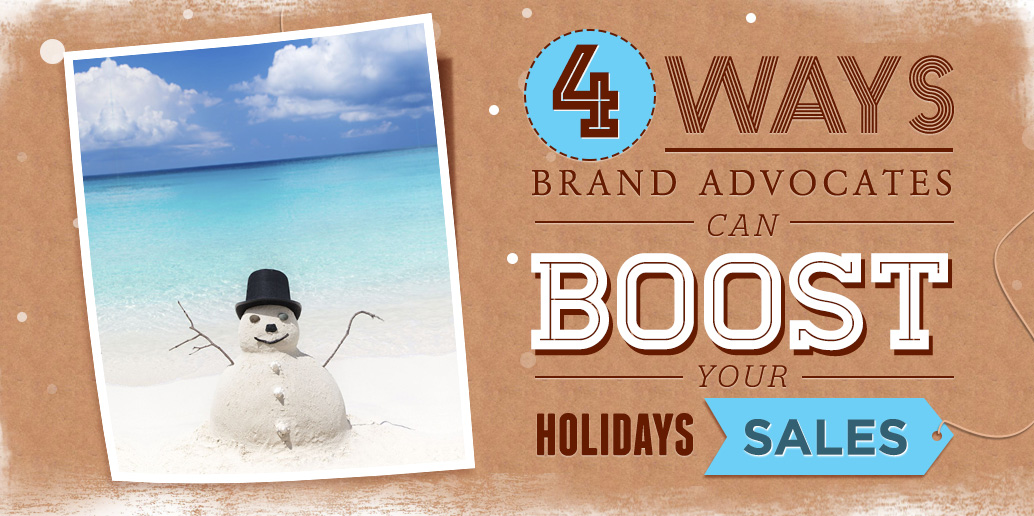 4 Ways Brand Advocates can Boost your Holiday Sales