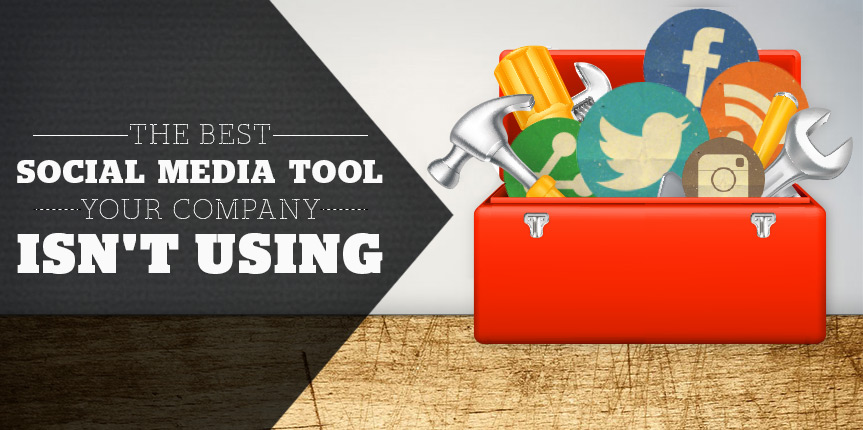 The Best Social Media Tool Your Company ISN'T Using