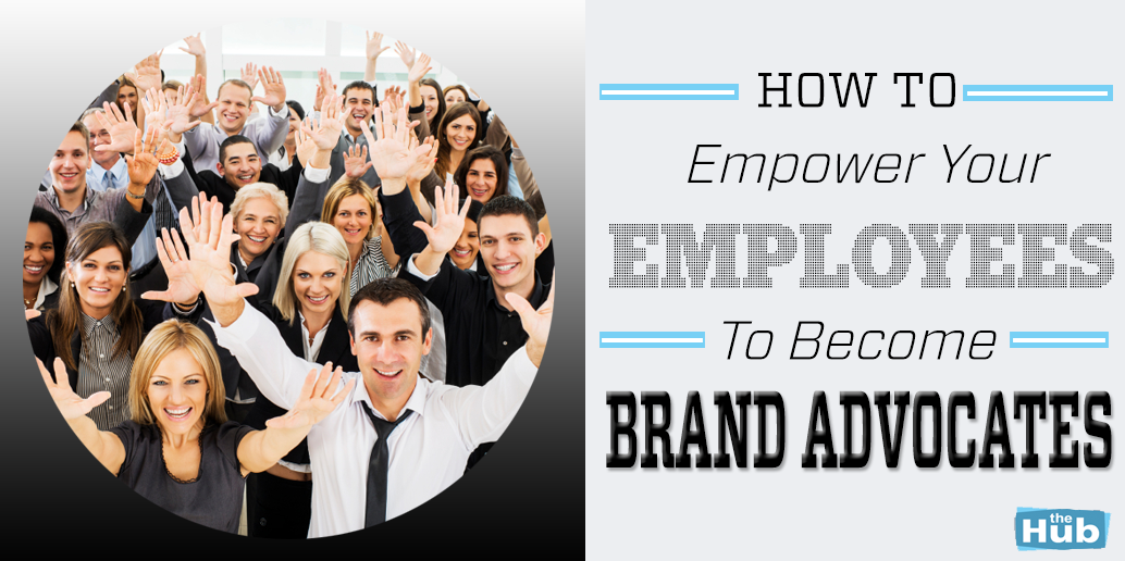 How to empower your employees to become brand advocates