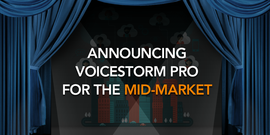 Announcing VoiceStorm PRO, Employee Advocacy for the Mid-Market