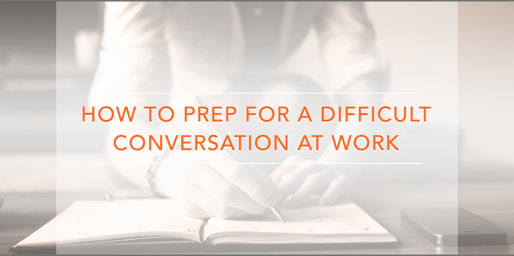 How to Prep for a Difficuly Conversation at Work