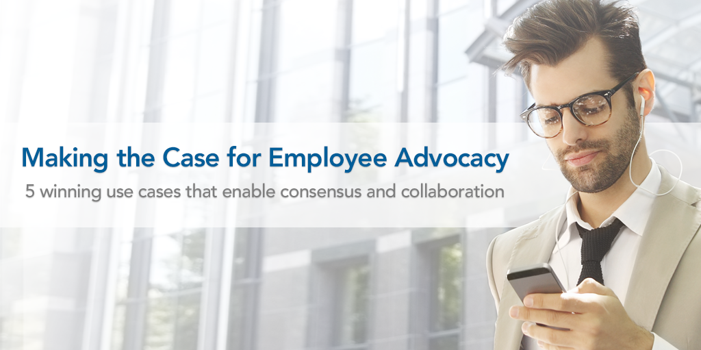 Making the Case for Employee Advocacy