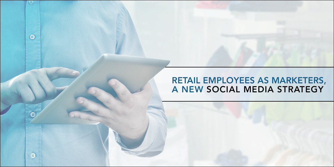 Retail Employees as Marketers, a New Social Media Strategy