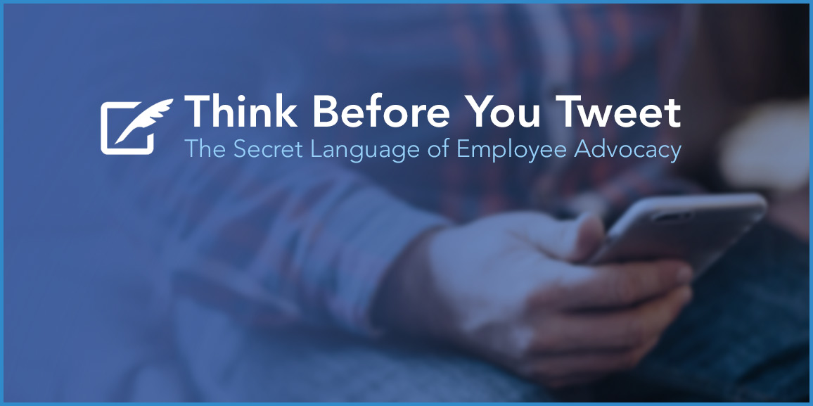 Think Before You Tweet The Secret Language of Employee Advocacy