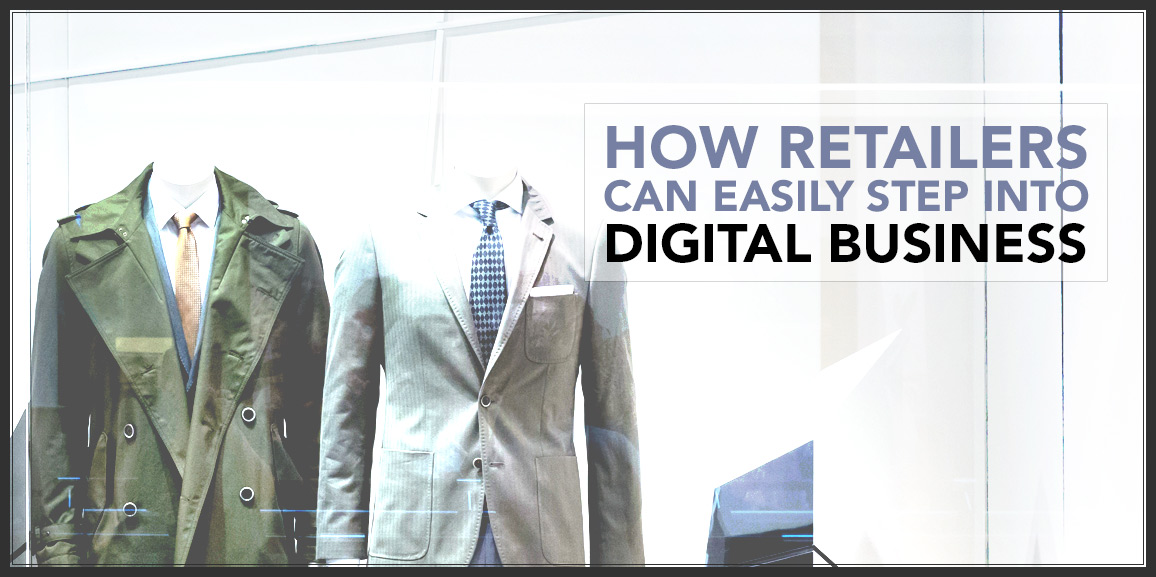 How Retailers Can Easily Step into Digital Business