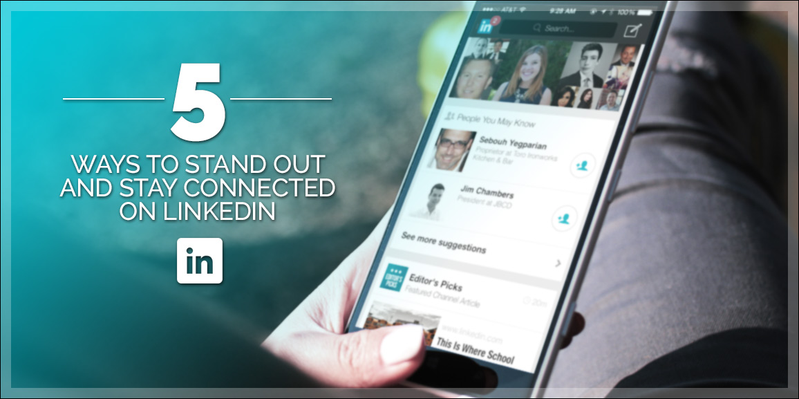 5 Ways to Stand Out and Stay Connected on LinkedIn