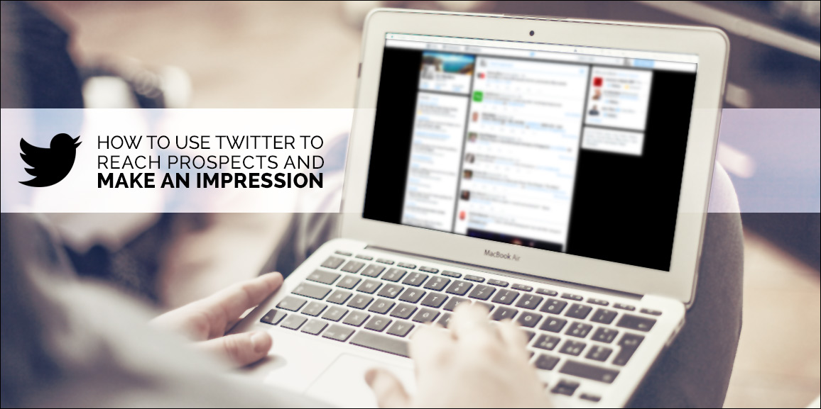 How to Use Twitter to Reach Prospects and Make an Impression