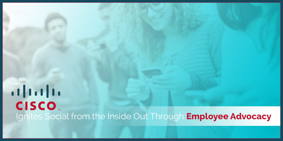 Cisco Ignites Social from the Inside Out Through Employee Advocacy
