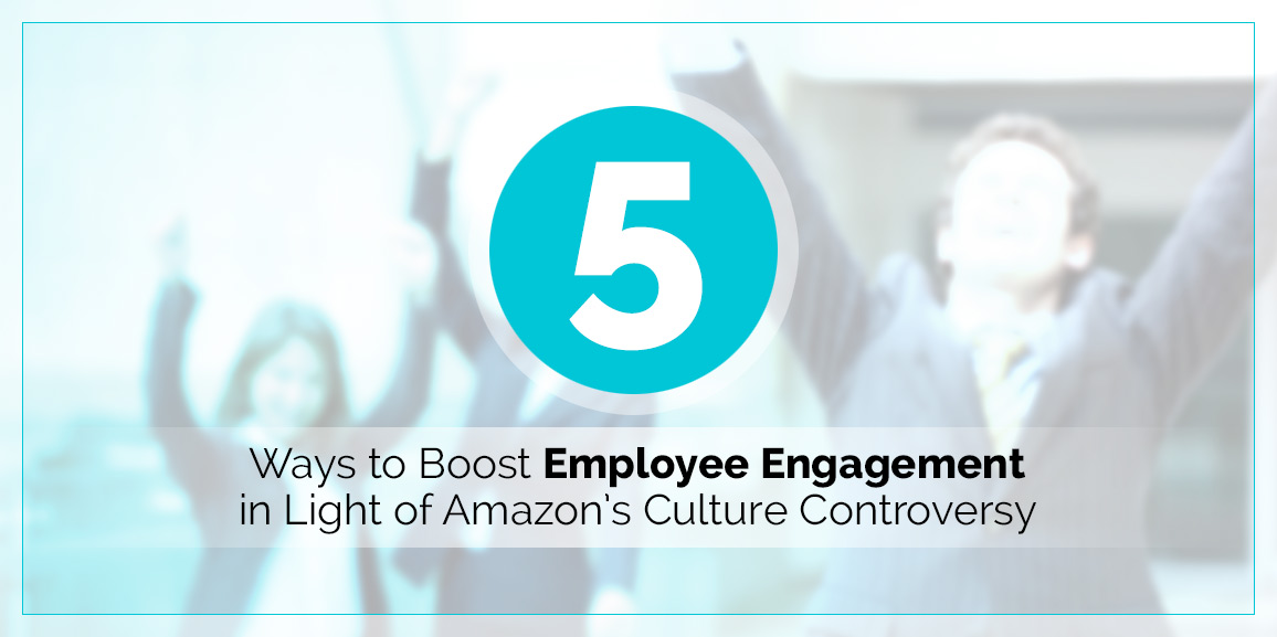 5 Ways to Boost Employee Engagement in Light of Amazon's Culture Controversy