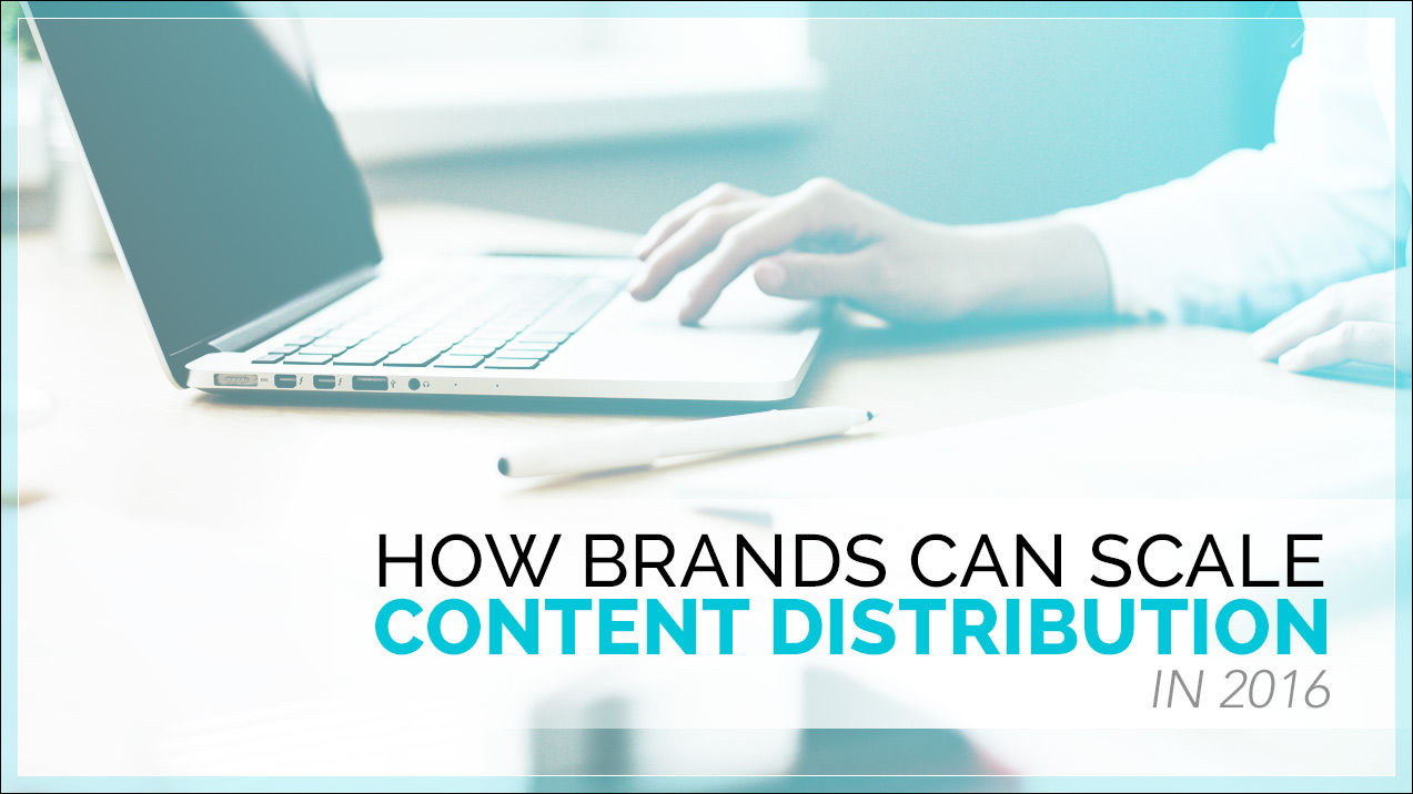 How-Brands-Can-Scale-Content-Distribution-in-2016