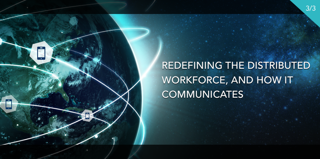 Redefining the Distributed Workforce, and How It Communicates