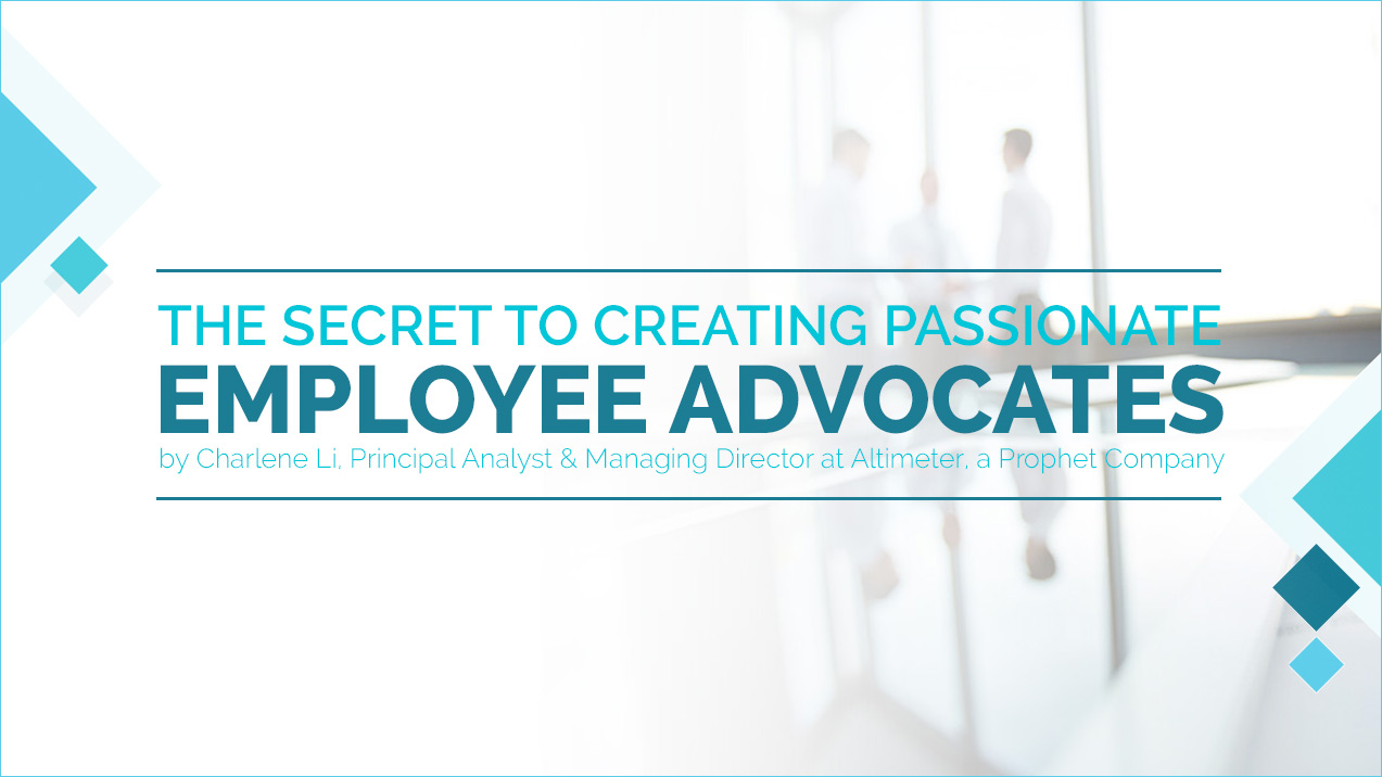 The Secret to Creating Passionate Employee Advocates