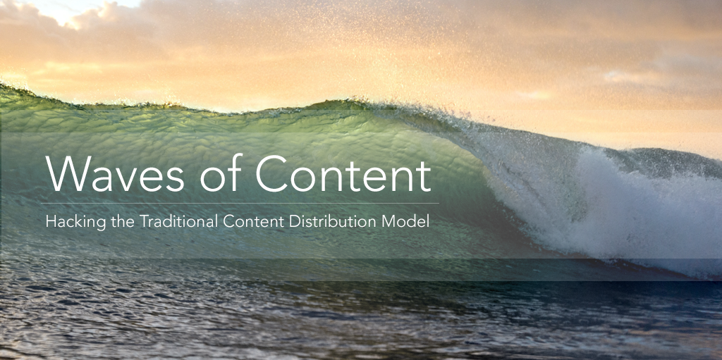 Waves of Content - Hacking the Traditional Content Distribution Model