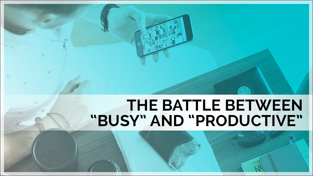 "The Battle Between ""Busy"" and ""Productive"""
