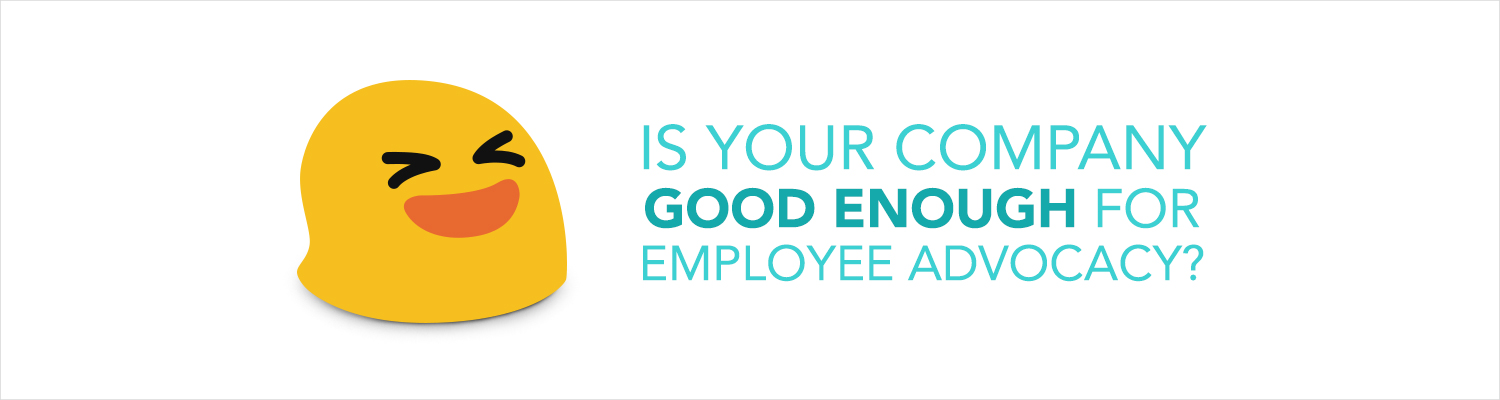 Is your company GOOD ENOUGH for employee advocacy