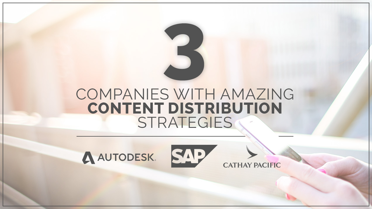 3 Companies with Amazing Content Distribution Strategies
