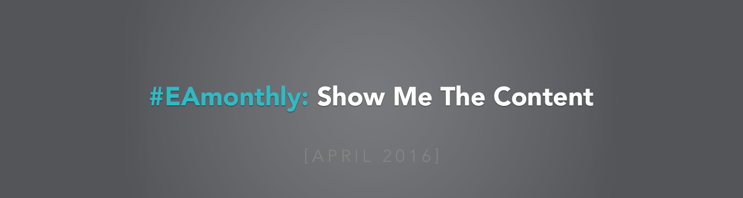 #EAmonthly: Show Me The Content April 2016
