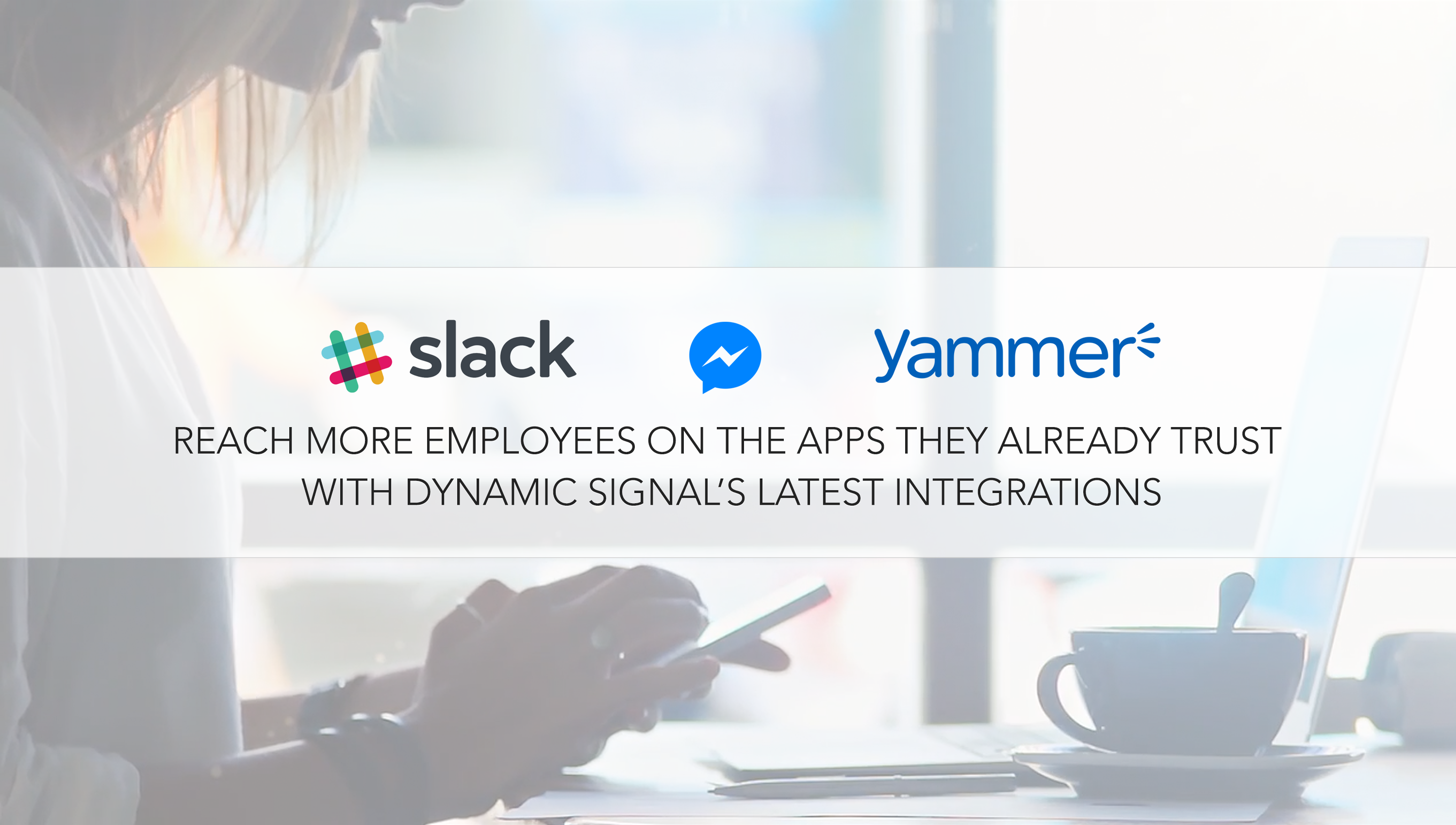 Announcing Three New Integrations To Help Companies Reach Employees On Facebook Messenger Slack And Microsoft Yammer