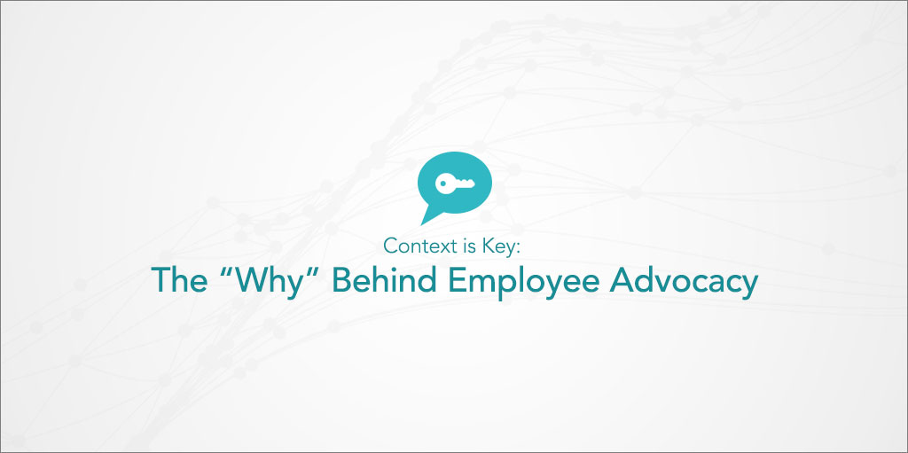 Context Is Key: The 'Why' Behind Employee Advocacy