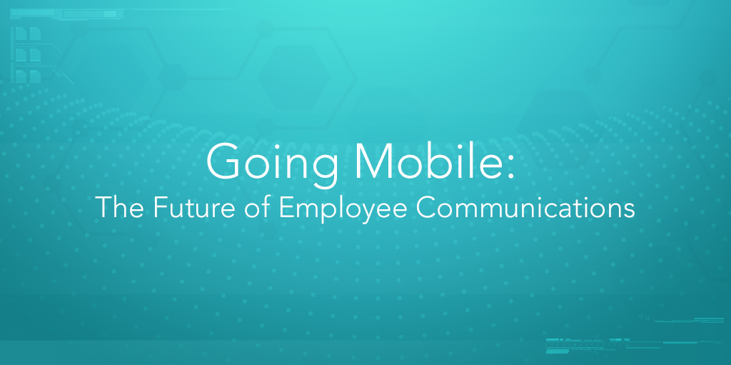 Going Mobile: The Future of Employee Communications