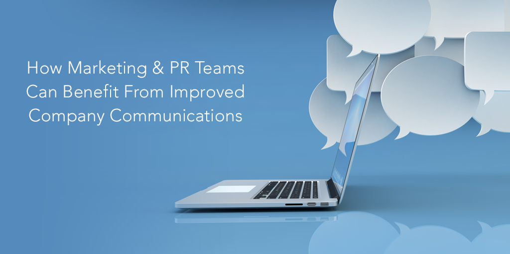 How Marketing & PR Teams Can Benefit From Improved Company Communications